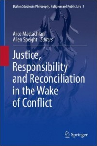 Justice, Responsibility, and Reconciliation in the Wake of Conflict